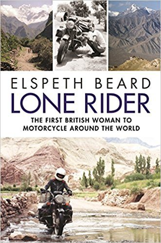 Lone Rider The First British Woman to Motorcycle Around the World by Elspeth Beard